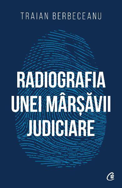 """Recenzie """"Radiografia unei mârşăvii judiciare"""" de Traian Berbeceanu"""