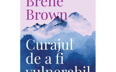 "Recenzie ""Curajul de a fi vulnerabil"" de Brené Brown"