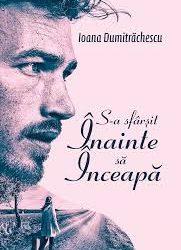 """Recenzie """"S-a sfârșit înainte să se înceapă"""" de Ioana Dumitrăchescu"""