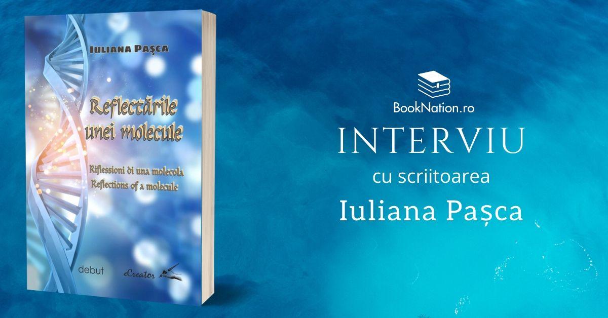 """Interviu cu Iuliana Pașca, autoarea cărții """"Reflectările unei molecule"""""""