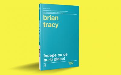 """Recenzie: """"Începe cu ce nu-ți place"""" de Brian Tracy"""