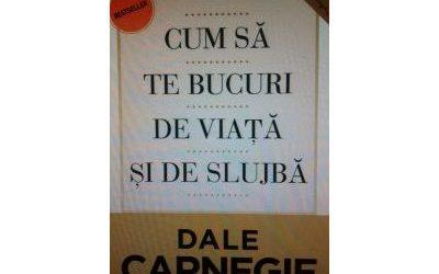 """Recenzie """"Cum să te bucuri de viață și de slujbă"""" de Dale Carnegie"""