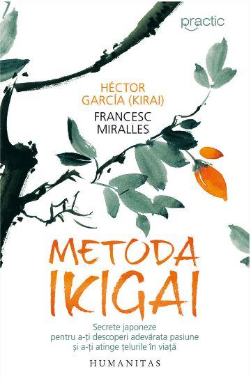 """Recenzie """"Metoda Ikigai. Secrete japoneze pentru a-ți descoperi adevărata pasiune și a-ți alege țelurile în viață"""" de Hector Garcia/Francesc Miralles"""