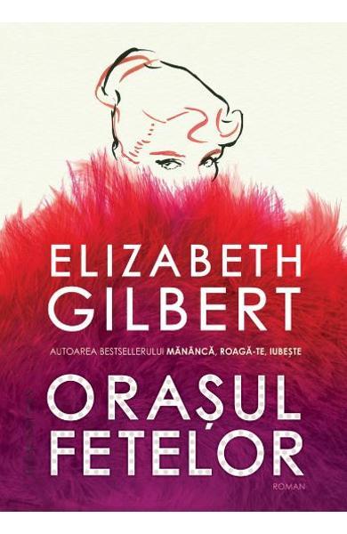 "Recenzie ""Oraşul fetelor"" de Elizabeth Gilbert"