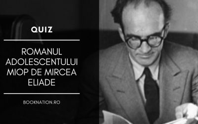 Quiz: Romanul adolescentului miop de Mircea Eliade