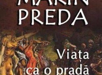 """Recenzie """"Viaţa ca o pradă"""" de Marin Preda"""