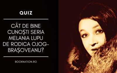 Quiz: Cât de bine cunoști seria Melania Lupu de Rodica Ojog-Brașoveanu?
