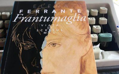 "Recenzie ""Frantumaglia – Viața și scrisul meu"" de Elena Ferrante"