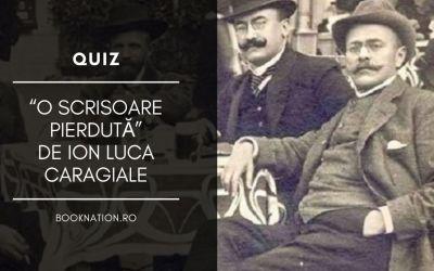 """Quiz: """"O scrisoare pierdută"""" de Ion Luca Caragiale"""