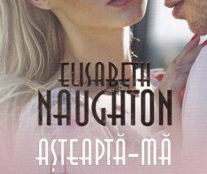 """Recenzie """"Așteaptă-mă"""" de Elisabeth Naughton"""