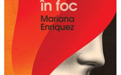 """Recenzie """"Ce-am pierdut în foc"""" de Mariana Enriquez"""
