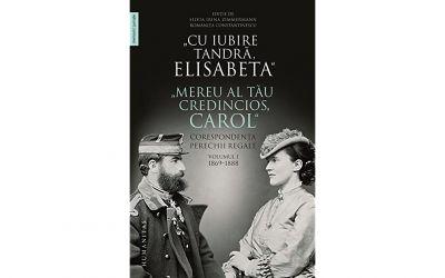 """Recenzie """"Cu iubire tandră, Elisabeta"""". """"Mereu al tău credincios, Carol"""". Corespondența perechii regale, volumul I, 1869–1888"""