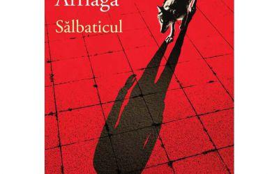 "Recenzie ""Sălbaticul"" de Guillermo Arriaga"