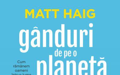 """Recenzie """"Gânduri de pe o planetă nervoasă"""" de Matt Haig"""