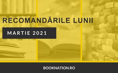 Recomandările lunii martie 2021 – Cărțile Booknation.ro