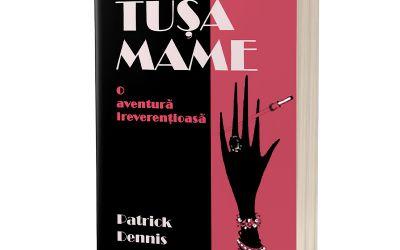 """Recenzie """"Tușa Mame – o aventura ireverențioasă"""" de Patrick Dennis"""