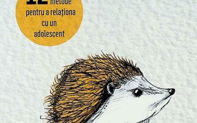 """Recenzie """"Cum să îmbrățișezi un arici – 12 metode pentru a relaționa cu un adolescent"""" de Brad Wilcox, Jerrick Robbins"""