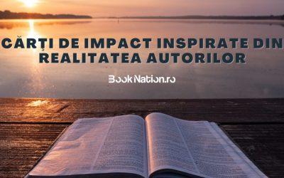 Cărţi de impact inspirate din realitatea autorilor