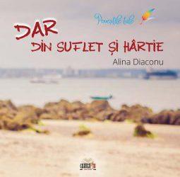"""Interviu cu Alina Diaconu, autoarea cărții """"DAR din suflet și hârtie"""""""