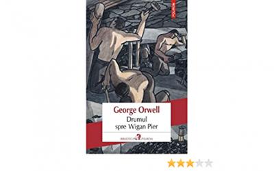 """Recenzie """"Drumul către Wigan Pier"""", de George Orwell"""