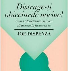 """Recenzie """"Distruge-ți obiceiurile nocive!"""" de dr. Joe Dispenza"""