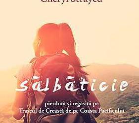 """Recenzie """"Sălbăticie"""" de Cheryl Strayed"""