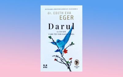 """Recenzie """"Darul. 12 lecții care îți vor salva viața"""", de dr. Edith Eva Eger"""